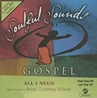 Soulful Sounds Gospel - All I Need [Accompaniment/Performance Track] by Brian Courtney Wilson (2009-07-01)