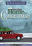 Traveling Home for Christmas: Four Stories That Journey to the Heart of Christmas (Radio Theatre)