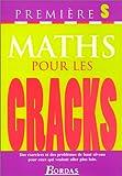 POUR LES CRACKS - MATHS 1ERE S (Ancienne Edition)