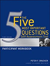 The Five Most Important Questions Self Assessment Tool: Participant Workbook (J-B Leader to Leader Institute/PF Drucker Foundation 95)