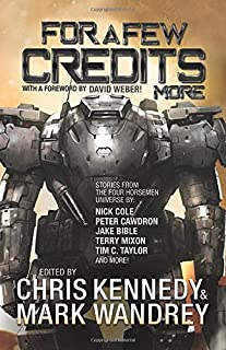For a Few Credits More: More Stories from the Four Horsemen Universe (The Revelations Cycle) (Volume 7)