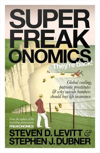 Superfreakonomics: Global Cooling, Patriotic Prostitutes and Why Suicide Bombers Should Buy Life Insuranceの詳細を見る