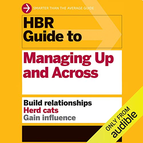 Couverture de HBR Guide to Managing Up and Across