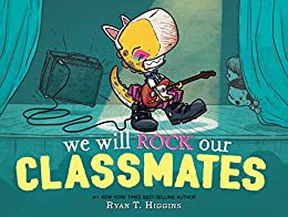 We Will Rock Our Classmates (Penelope Book 2) by [Ryan T. Higgins]