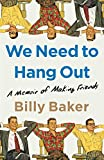 We Need to Hang Out: A Memoir of Making Friends