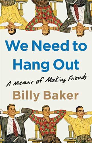 Compare Textbook Prices for We Need to Hang Out: A Memoir of Making Friends  ISBN 9781982111083 by Baker, Billy