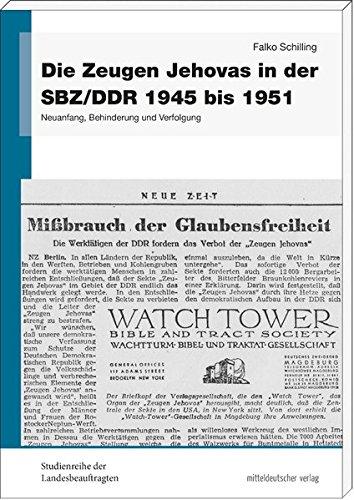 Die Zeugen Jehovas in der SBZ/DDR 1945 bis 1951: Neuanfang, Behinderung und Verfolgung (Studienreihe der Landesbeauftragten für die Unterlagen des ... der ehemaligen DDR in Sachsen-Anhalt)