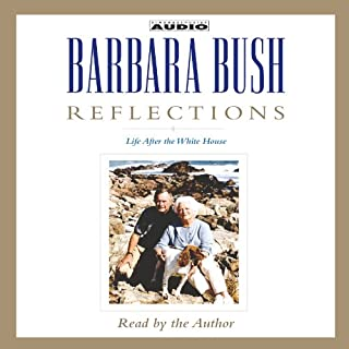 Reflections     Life After the White House              By:                                                                                                                                 Barbara Bush                               Narrated by:                                                                                                                                 Barbara Bush                      Length: 6 hrs and 32 mins     51 ratings     Overall 4.8