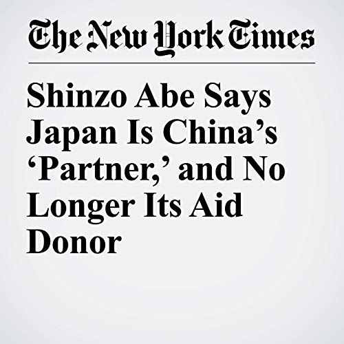 Shinzo Abe Says Japan Is China's 'Partner,' and No Longer Its Aid Donor audiobook cover art