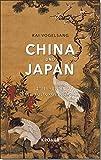 China und Japan: Zwei Reiche unter einem Himmel: Zwei Reiche - eine Kulturgeschichte von Kai Vogelsang