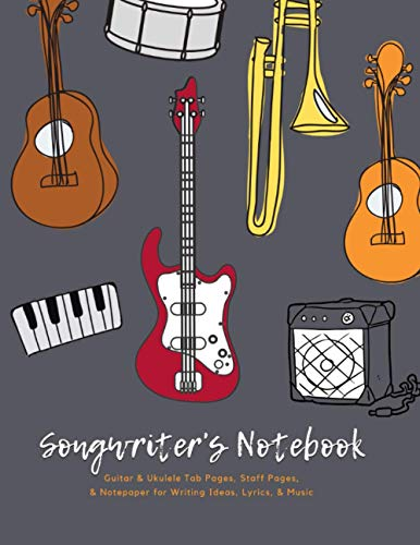 Songwriter's Notebook for Writing Ideas, Lyrics, and Music: Blank Guitar and Ukulele Tab Pages, Staff pages, and Notepaper