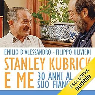 Stanley Kubrick e me     Trent'anni accanto a lui              Di:                                                                                                                                 Emilio D'Alessandro,                                                                                        Filippo Ulivieri                               Letto da:                                                                                                                                 Alberto Lori                      Durata:  13 ore e 12 min     13 recensioni     Totali 4,8