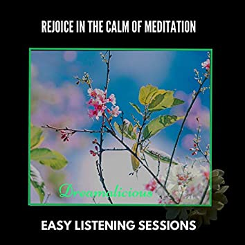 Rejoice In The Calm Of Meditation - Easy Listening Sessions