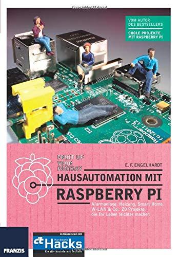 Hausautomation mit Raspberry Pi - Alarmanlage, Heizung, Smart Home, W-LAN & Co: 20 Projekte, die Ihr Leben leichter machen