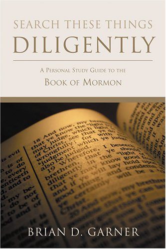 Search These Things Diligently: A Personal Study Guide to the Book of Mormon -  Garner, Brian D., Paperback