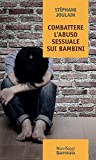 Combattere l'abuso sessuale sui bambini. Chi abusa? Perché? Come curare?