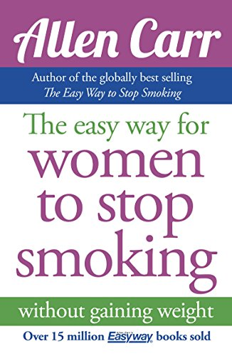 The Easy Way for Women to Stop Smoking: without gaining weight (Allen Carr's Easyway) (English Edition)
