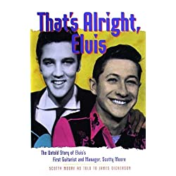 That's Alright, Elvis: The Untold Story of Elvis' First Guitarist and Manager, Scotty Moore (Classic Rock Albums)