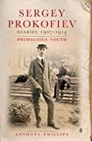 Sergey Prokofiev Diaries 1907-1914: Prodigious Youth