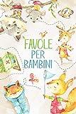 Favole per Bambini: Entra nel fantastico mondo degli animali della foresta, un viaggio fra storie ricche...