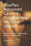 Bowflex Advanced General Conditioning Workout Journal: Get fit in 90 days with Bowflex Xtreme 2 SE Home Gym (Get fit with Bowflex Home Gym)