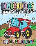 Dinosaurios Excavadoras y Tractores Libro para Colorear: Dibujos de dinos para niños a partir de 4 años | Diferentes vehículos de construcción | Ideal ... coches y la construcción (Spanish Edition)