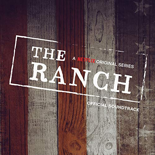 The Ranch (A Netflix Original Series Official Soundtrack) (Original S)