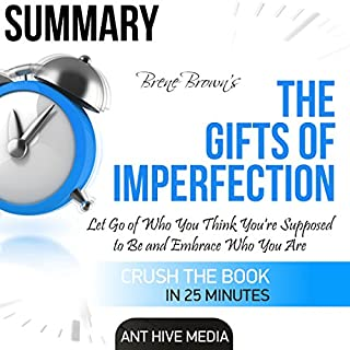 Summary: Brené Brown's The Gifts of Imperfection: Let Go of Who You Think You're Supposed to Be and Embrace Who You Are                   By:                                                                                                                                 Ant Hive Media                               Narrated by:                                                                                                                                 Claire Gresham                      Length: 20 mins     5 ratings     Overall 4.2