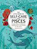 The Little Book of Self-Care for Pisces: Simple Ways to Refresh and Restore―According to the Stars (Astrology Self-Care)
