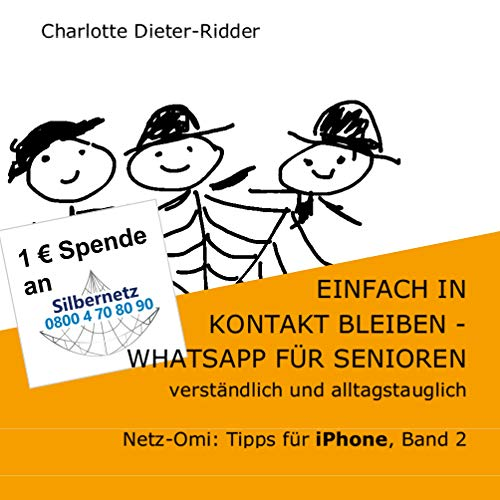 Einfach in Kontakt bleiben - WhatsApp für Senioren (iPhone): verständlich und alltagstauglich (Netz-Omi: Tipps für iPhone/iPad)