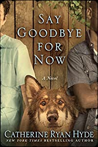"""Catherine Ryan Hyde delivers once again with this feel-good story guaranteed to be a hit…"" —Redbook.  Say Goodbye for Now by Catherine Ryan Hyde."