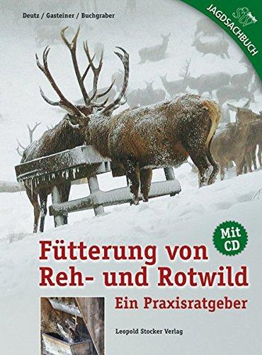 Fütterung von Reh- und Rotwild: Ein Praxisratgeber: Ein Praxisratgeber mit CD