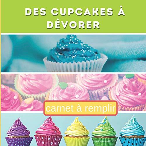 Des Cupcakes à Dévorer Carnet à Remplir: Carnet pour noter 60 Recettes Classiques ou Originales, Simples ou Élaborées | Idéal pour Planifier et ... ou Adultes (mes cupcakes à compléter, Band 4)