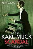 The Karl Muck Scandal: Classical Music and Xenophobia in World War I America...
