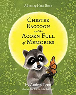 Chester Raccoon and the Acorn Full of Memories (The Kissing Hand Series) by [Audrey Penn, Barbara Gibson]