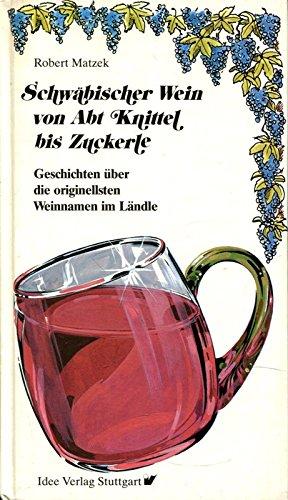 Schwäbischer Wein von Abt Knittel bis Zuckerle: Geschichten über die originellsten Weinnamen im Ländle