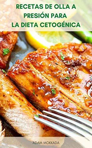 Recetas De Olla A Presión Para La Dieta Cetogénica : El Libro De Cocina De Olla Instantánea Para La Dieta Keto - Recetas Fáciles Y Rápidas Para La Dieta Keto - Sopas, Mariscos, Carne De Res, Postres