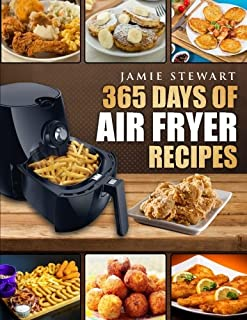 365 Days of Air Fryer Recipes: Quick and Easy Recipes to Fry, Bake and Grill with Your..