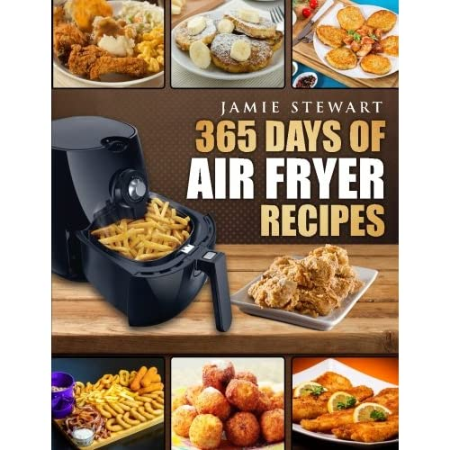 365 Days Of Air Fryer Recipes Quick And Easy Recipes To Fry Bake