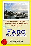 Faro Travel Guide: Sightseeing, Hotel, Restaurant & Shopping Highlights [Idioma Inglés]
