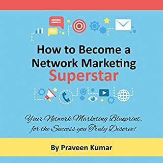 How to Become a Network Marketing Superstar     Your Network Marketing Blueprint, for the Success You Truly Deserve!              Written by:                                                                                                                                 Praveen Kumar,                                                                                        Prashant Kumar                               Narrated by:                                                                                                                                 Millian Quinteros                      Length: 2 hrs and 9 mins     Not rated yet     Overall 0.0