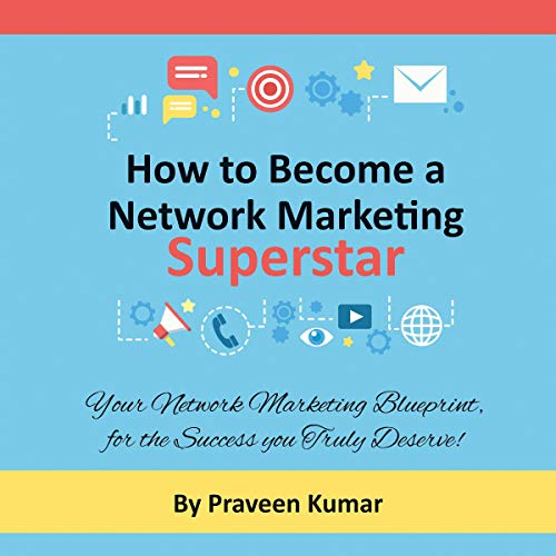 How to Become a Network Marketing Superstar     Your Network Marketing Blueprint, for the Success You Truly Deserve!              By:                                                                                                                                 Praveen Kumar,                                                                                        Prashant Kumar                               Narrated by:                                                                                                                                 Millian Quinteros                      Length: 2 hrs and 9 mins     Not rated yet     Overall 0.0