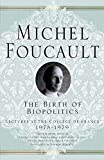 The Birth of Biopolitics: Lectures at the Collège de France, 1978-1979 (Michel Foucault, Lectures at the Collège de France) - Arnold I. Davidson