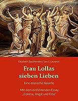 """Frau Lollas sieben Lieben: mit dem einfuehrenden Essay """"Corona, Angst und Eros"""""""