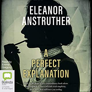 A Perfect Explanation                   By:                                                                                                                                 Eleanor Anstruther                               Narrated by:                                                                                                                                 Emma Gregory                      Length: 8 hrs and 30 mins     7 ratings     Overall 4.9