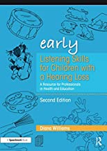 Early Listening Skills for Children with a Hearing Loss: A Resource for Professionals in Health and Education