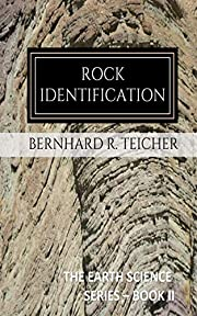 Rock Identification: A Compendium of Classifications (The Earth Science Series Book 2)