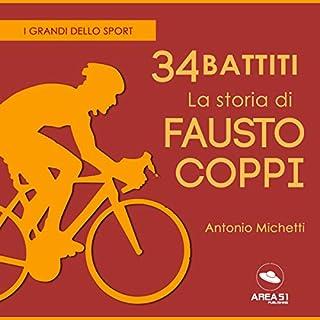 34 battiti. La storia di Fausto Coppi     I grandi dello sport              Di:                                                                                                                                 Antonio Michetti                               Letto da:                                                                                                                                 Lorenzo Visi                      Durata:  34 min     23 recensioni     Totali 3,7