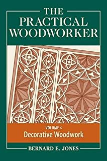 The Practical Woodworker Volume 4: A Complete Guide to the Art & Practice of Woodworking