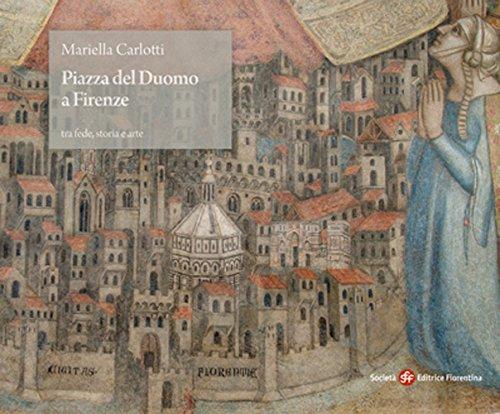 Piazza del Duomo a Firenze tra fede, storia e arte. Ediz. illustrata (Bellosguardo)